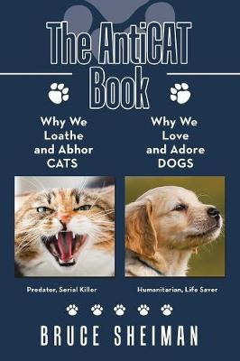 The Anticat Book: Why We Loathe and Abhor Cats Why We Love and Adore Dogs (Paperback)