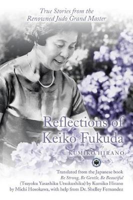 Reflections of Keiko Fukuda: True Stories from the Renowned Judo Grand Master (Paperback)