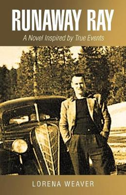 Runaway Ray: A Novel Inspired by True Events (Paperback)