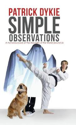 Simple Observations: A Humorous Look at the Absurdity of the World Around Us (Hardback)