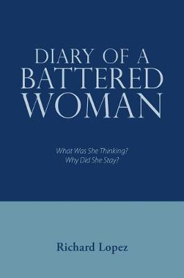 Diary of a Battered Woman: What Was She Thinking? Why Did She Stay? (Paperback)