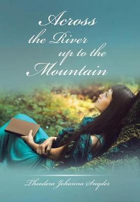 Across the River Up to the Mountain (Hardback)