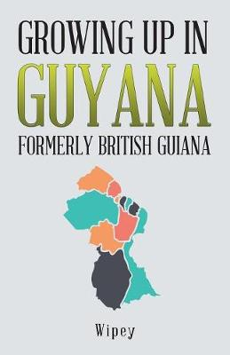 Growing Up in Guyana Formerly British Guiana (Paperback)