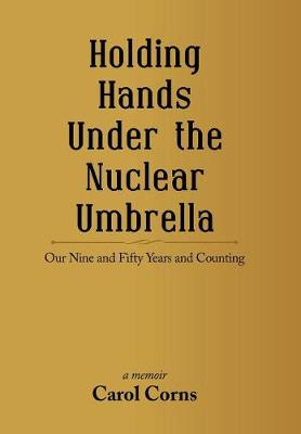 Holding Hands Under the Nuclear Umbrella: Our Nine and Fifty Years and Counting (Hardback)
