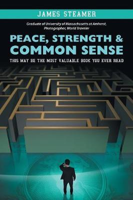 Peace, Strength & Common Sense: This May Be the Most Valuable Book You Ever Read (Paperback)