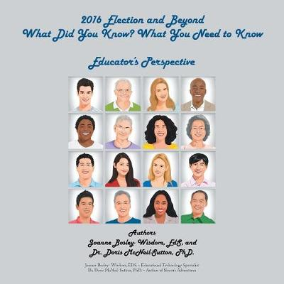 2016 Election and Beyond: What Did You Know? What You Need to Know: Educator's Perspective (Paperback)