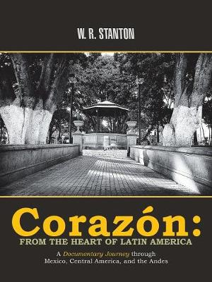 Coraz n: From the Heart of Latin America: A Documentary Journey Through Mexico, Central America, and the Andes (Paperback)