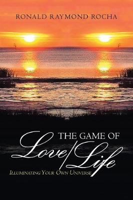 The Game of Love/Life: Illuminating Your Own Universe (Paperback)