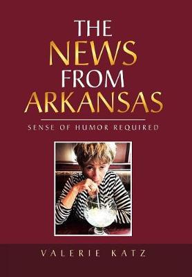 The News from Arkansas: Sense of Humor Required (Hardback)