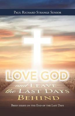 Love God and Leave the Last Days Behind: Brief Essays on the End of the Last Days (Paperback)