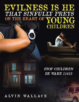 Evilness Is He That Sinfully Preys on the Heart of Young Children: Stop Children Be Ware 11415 (Paperback)