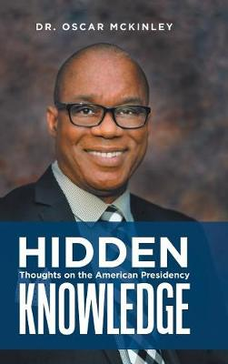 Hidden Knowledge: Thoughts on the American Presidency (Hardback)