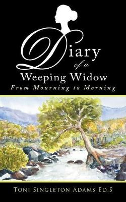 Diary of a Weeping Widow: From Mourning to Morning (Paperback)