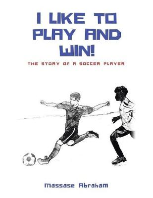I Like to Play and Win!: The Story of a Soccer Player (Paperback)
