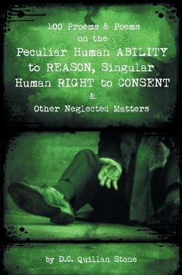 100 Proems & Poems on the Peculiar Human Ability to Reason, Singular Human Right to Consent & Other Neglected Matters (Paperback)