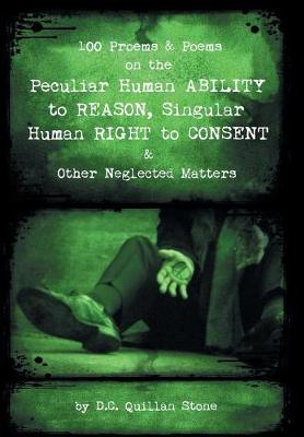 100 Proems & Poems on the Peculiar Human Ability to Reason, Singular Human Right to Consent & Other Neglected Matters (Hardback)
