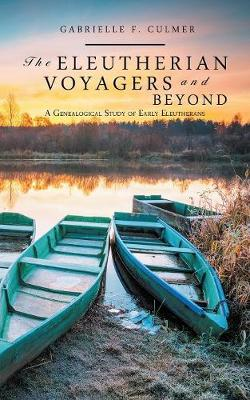 The Eleutherian Voyagers and Beyond: A Genealogical Study of Early Eleutherans (Paperback)