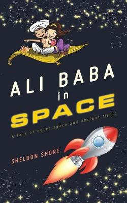 Ali Baba in Space: A Tale of Outer Space and Ancient Magic (Paperback)
