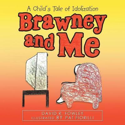 Brawney and Me: A Child's Tale of Idolization (Paperback)