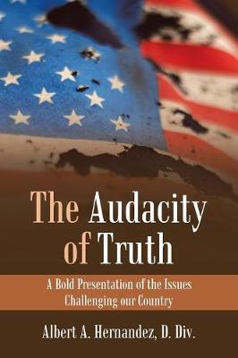 The Audacity of Truth: A Bold Presentation of the Issues Challenging Our Country (Paperback)