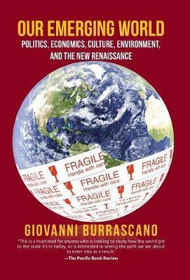 Our Emerging World: Politics, Economics, Culture, Environment and the New Renaissance (Hardback)