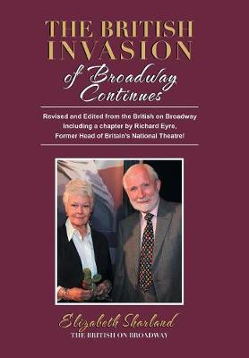 The British Invasion of Broadway Continues: Revised and Edited from the British on Broadway Including a Chapter by Richard Eyre, Former Head of Britain's National Theatre! (Hardback)