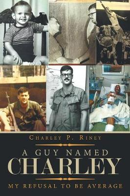 A Guy Named Charley: My Refusal to Be Average (Paperback)