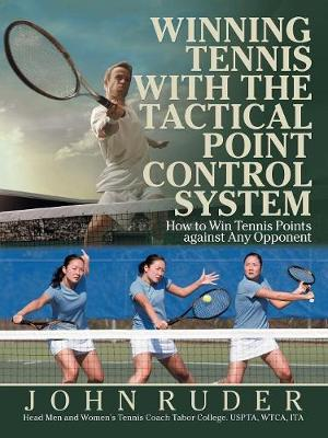 Winning Tennis with the Tactical Point Control System: How to Win Tennis Points Against Any Opponent (Paperback)