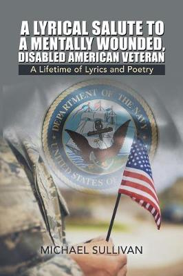 A Lyrical Salute to a Mentally Wounded, Disabled American Veteran: A Lifetime of Lyrics and Poetry (Paperback)