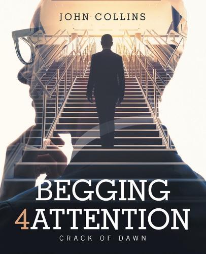 Begging 4 Attention: Crack of Dawn (Paperback)