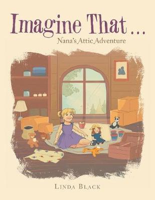 Imagine That . . .: Nana's Attic Adventure (Paperback)