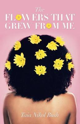 The Flowers That Grew from Me (Paperback)