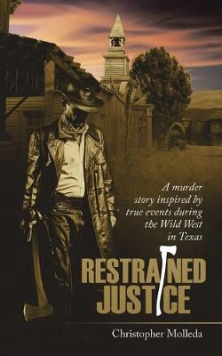 Restrained Justice: A Murder Story Inspired by True Events During the Wild West in Texas (Paperback)