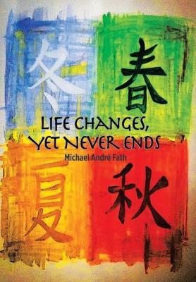 Life Changes, yet Never Ends (Hardback)