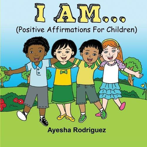 I Am...: Positive Affirmations for Children (Paperback)