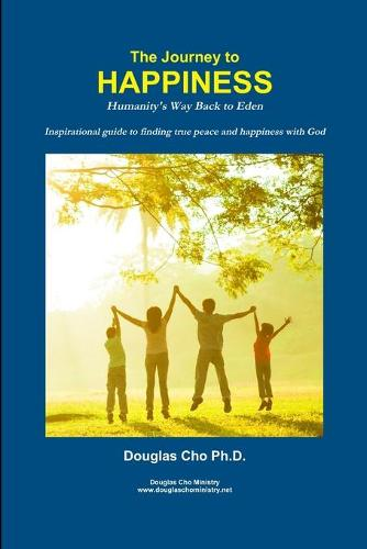 The Journey to Happiness: Humanity's Way Back to Eden (Paperback)