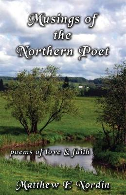 Musings of the Northern Poet: Poems of Love and Faith (Paperback)