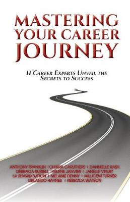 Mastering Your Career Journey: 11 Career Experts Unveil The Secrets To Success - Mastering Your Career Journey 1 (Paperback)