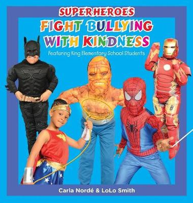Superheroes Fight Bullying with Kindness: Featuring King Elementary School Students (Hardback)