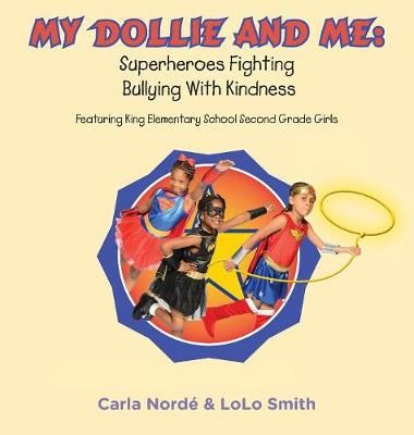My Dollie & Me: Superheroes Fighting Bullying with Kindness: Featuring King Elementary School Second Grade Girls (Hardback)