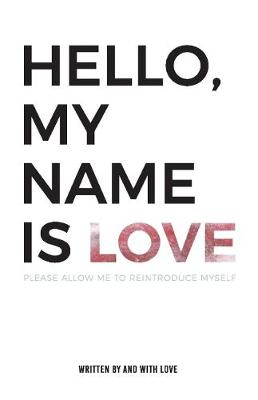 Hello, My Name Is Love: Please Allow Me to Reintroduce Myself (Paperback)