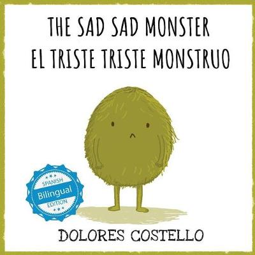 The Sad, Sad Monster / El Triste Triste Monstruo (Paperback)