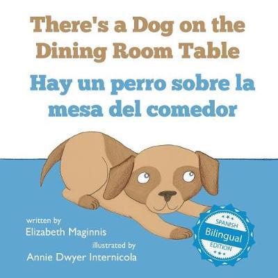 There's a Dog on the Dining Room Table / Hay Un Perro Sobre La Mesa del Comedor (Paperback)