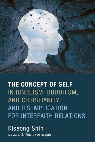 The Concept of Self in Hinduism, Buddhism, and Christianity and Its Implication for Interfaith Relations (Paperback)