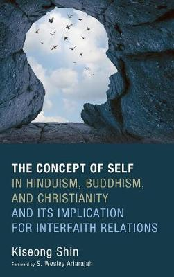 The Concept of Self in Hinduism, Buddhism, and Christianity and Its Implication for Interfaith Relations (Hardback)