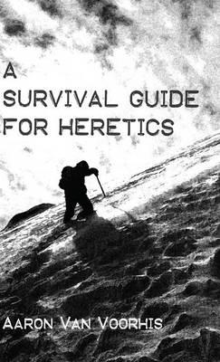 A Survival Guide for Heretics (Hardback)