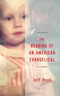 The Rearing of an American Evangelical (Hardback)