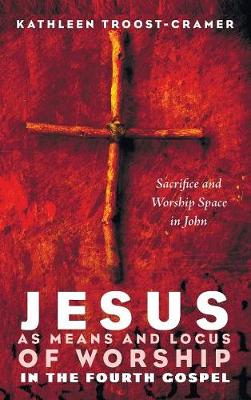 Jesus as Means and Locus of Worship in the Fourth Gospel (Hardback)