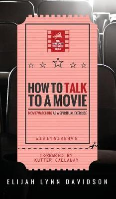 How to Talk to a Movie - Reel Spirituality Monograph (Hardback)