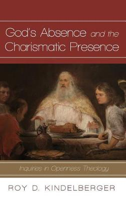 God's Absence and the Charismatic Presence (Hardback)